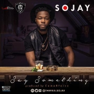 Sojay - Say Something (Prod. by Camoblaizz)